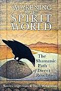 Awakening to the Spirit World The Shamanic Path of Direct Revelation