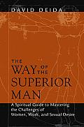 The Way of the Superior Man: A Spiritual Guide to Mastering the Challenges of Women, Work, and Sexual Desire Cover