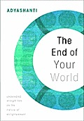 End of Your World, The: Uncensored Straight Talk on the Nature of Enlightenment