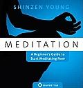Meditation: A Beginner's Guide to Start Meditating Now