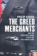 The Greed Merchants: How the Investment Banks Played the Free Market Game Cover