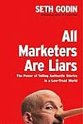 All Marketers Are Liars: The Power of Telling Authentic Stories in a Low-Trust World Cover