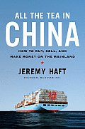 All the Tea in China How to Buy Sell & Make Money on the Mainland