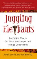 Juggling Elephants: An Easier Way to Get Your Big, Most Important Things Done--Now! Cover