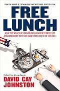 Free Lunch How the Wealthiest Americans Enrich Themselves at Government Expense & Stick You with the Bill