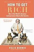 How to Get Rich One of the Worlds Greatest Entrepreneurs Shares His Secrets