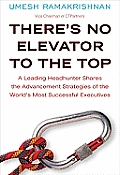Theres No Elevator to the Top A Leading Headhunter Shares the Advancement Strategies of the Worlds Most Successful Executives