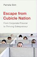 Escape From Cubicle Nation: From Corporate Prisoner To Thriving Entrepreneur (09 Edition) Cover