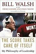 Score Takes Care of Itself Leadership Wisdom from Footballs Greatest Coach