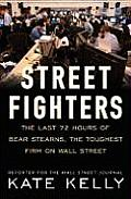 Street Fighters: The Last 72 Hours of Bear Stearns, the Toughest Firm on Wall Street Cover