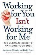 Working for You Isnt Working for Me The Ultimate Guide to Managing Your Boss