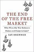 The End of the Free Market: Who Wins the War Between States and Corporations? Cover