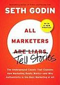 All Marketers Are Liars with a New Preface The Underground Classic That Explains How Marketing Really Works & Why Authenticity Is the Best Mark