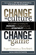 Change the Culture Change the Game The Breakthrough Strategy for Energizing Your Organization & Creating Accountability for Results