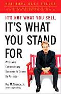 Its Not What You Sell Its What You Stand for Why Every Extraordinary Business Is Driven by Purpose