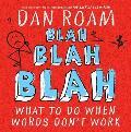 Blah Blah Blah What to Do When Words Dont Work