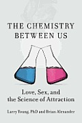 The Chemistry Between Us: Love, Sex, and the Science of Attraction Cover