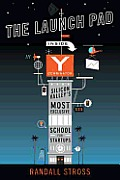 The Launch Pad: Inside y Combinator, Silicon Valley's Most Exclusive School for Startups Cover