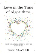 Love in the Time of Algorithms What Technology Does to Meeting & Mating