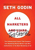 All Marketers Are Liars The Underground Classic That Explains How Marketing Really Works & Why Authenticity Is the Best Marketing of All