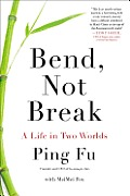 Bend Not Break A Life in Two Worlds