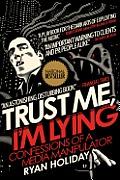 Trust Me Im Lying Confessions of a Media Manipulator