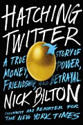 Hatching Twitter A True Story of Money Power Friendship & Betrayal