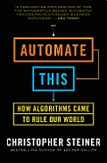 Automate This How Algorithms Took Over Our Markets Our Jobs & the World