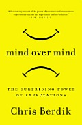 Mind Over Mind The Surprising Power of Expectations