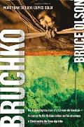 Bruchko The Astonishing True Story of a 19 Year Old Ameican His Capture by the Motilone Indians & His Adventures in Christi
