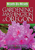 Month by Month Gardening in Washington & Oregon What to Do Each Month to Have a Beautiful Garden All Year