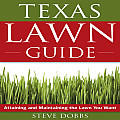 The Texas Lawn Guide: Attaining and Maintaining the Lawn You Want