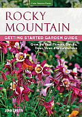Rocky Mountain Getting Started Garden Guide: Grow the Best Flowers, Shrubs, Trees, Vines & Groundcovers (Garden Guides)