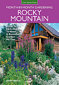 Rocky Mountain Month-By-Month Gardening: What to Do Each Month to Have a Beautiful Garden All Year - Colorado, Idaho, Montana, Utah, Wyoming (Month by Month Gardening)