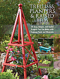 Trellises Planters & Raised Beds 40 Easy Unique & Useful Garden Projects You Can Make with Simple Tools & Everyday Items