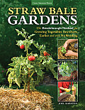 Straw Bale Gardens The Breakthrough Method for Growing Vegetables Anywhere with No Weeding