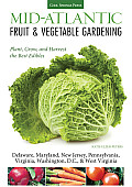 Mid-Atlantic Fruit & Vegetable Gardening: Plant, Grow, and Harvest the Best Edibles (Fruit & Vegetable Gardening)