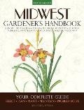 Midwest Gardener's Handbook: Your Complete Guide: Select * Plan * Plant * Maintain * Problem-Solve