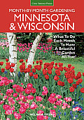 Month-By-Month Gardening: Minnesota & Wisconsin: What to Do Each Month to Have a Beautiful Garden All Year (Month-By-Month Gardening in Minnesota)