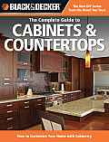 Black & Decker the Complete Guide to Cabinets & Countertops How to Customize Your Home with Cabinetry