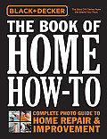 The Book of Home How-To: The Complete Photo Guide to Home Repair & Improvement (Black & Decker)