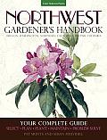 Northwest Gardener's Handbook: Your Complete Guide: Select, Plan, Plant, Maintain, Problem-Solve - Oregon, Washington, Northern California, British C (Gardener's Handbook)