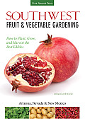 Southwest Fruit & Vegetable Gardening: Plant, Grow, and Harvest the Best Edibles