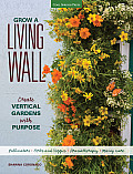 Grow a Living Wall: Create Vertical Gardens with Purpose: Pollinators - Herbs and Veggies - Aromatherapy - Many More