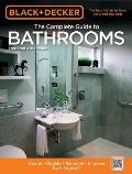 Black & Decker Complete Guide to Bathrooms, 4th Edition: Design * Update * Remodel * Improve * Do It Yourself (Black & Decker Complete Guide To...)