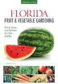 Florida Fruit & Vegetable Gardening: Plant, Grow & Harvest the Best Edibles (Fruit & Vegetable Gardening Guides)