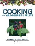 Cooking with Wild Berries & Fruits of Indiana Kentucky & Ohio