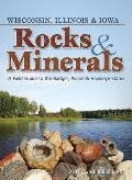 Rocks & Minerals of Wi, Il, Ia: A Field Guide to the Heartland