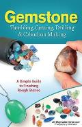 Gemstone Tumbling Cutting & Drilling A Simple Guide to Finishing Rough Stones