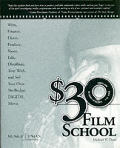 $30 Film School: How to Write, Direct, Produce, Shoot, Edit, Distribute, Tour With, and Sell Your Own No-Budget Digital Movie (Power!) Cover